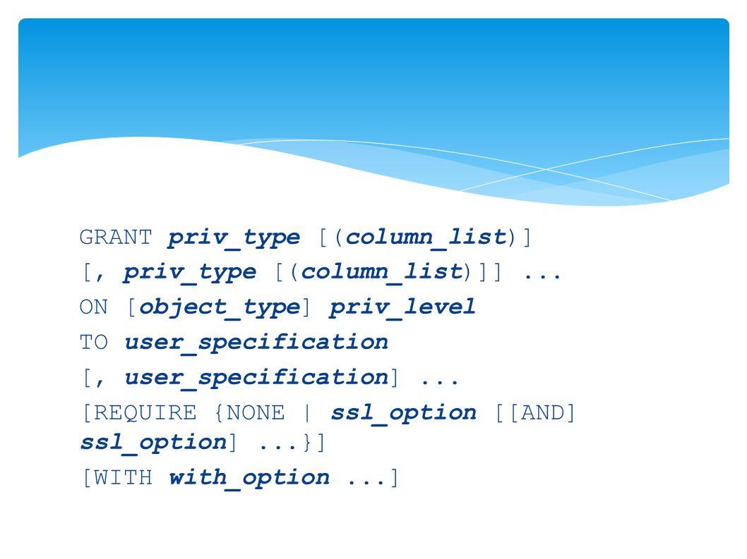 GRANT priv_type [(column_list)] [, priv_type [(column_list)]]